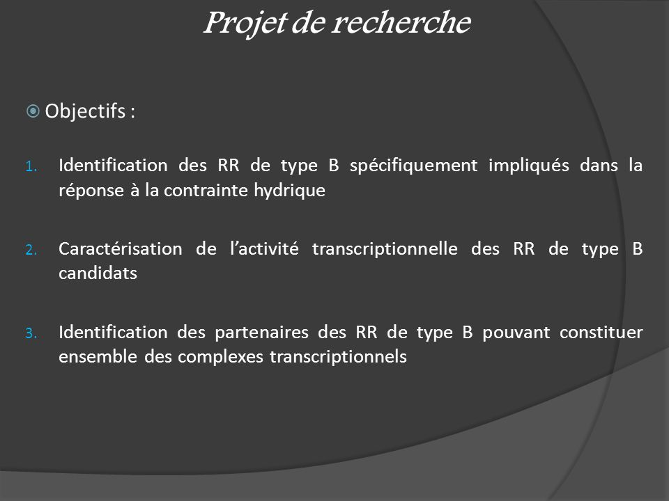 Objectifs : 1. Identification des RR de type B spécifiquement impliqués dans la réponse à la contrainte hydrique 2. Caractérisation de lactivité trans
