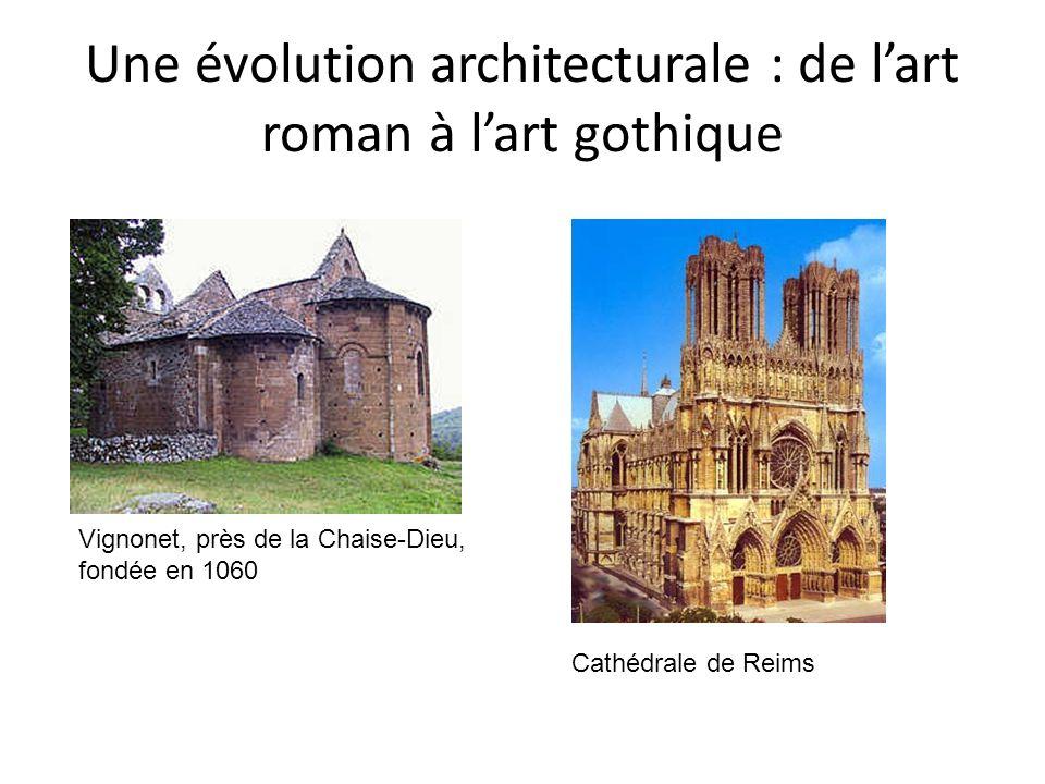 Une évolution architecturale : de lart roman à lart gothique Vignonet, près de la Chaise-Dieu, fondée en 1060 Cathédrale de Reims