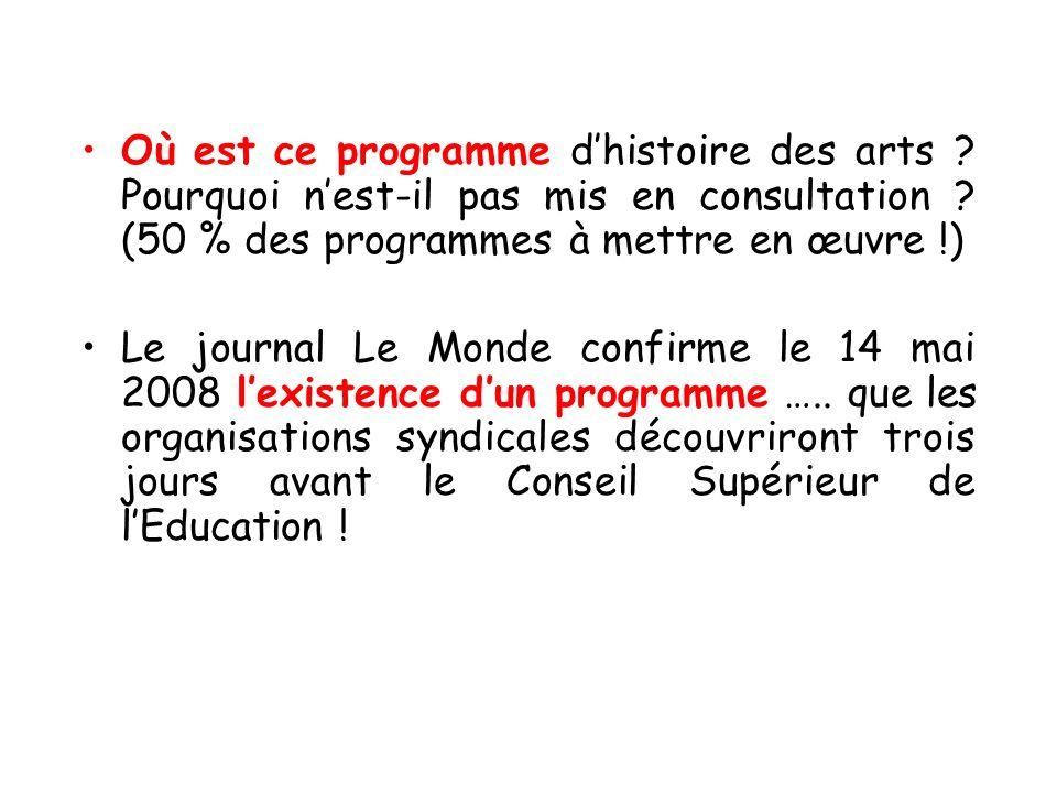 Où est ce programme dhistoire des arts ? Pourquoi nest-il pas mis en consultation ? (50 % des programmes à mettre en œuvre !) Le journal Le Monde conf