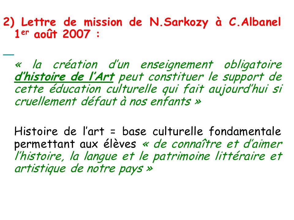 2) Lettre de mission de N.Sarkozy à C.Albanel 1 er août 2007 : « la création dun enseignement obligatoire dhistoire de lArt peut constituer le support