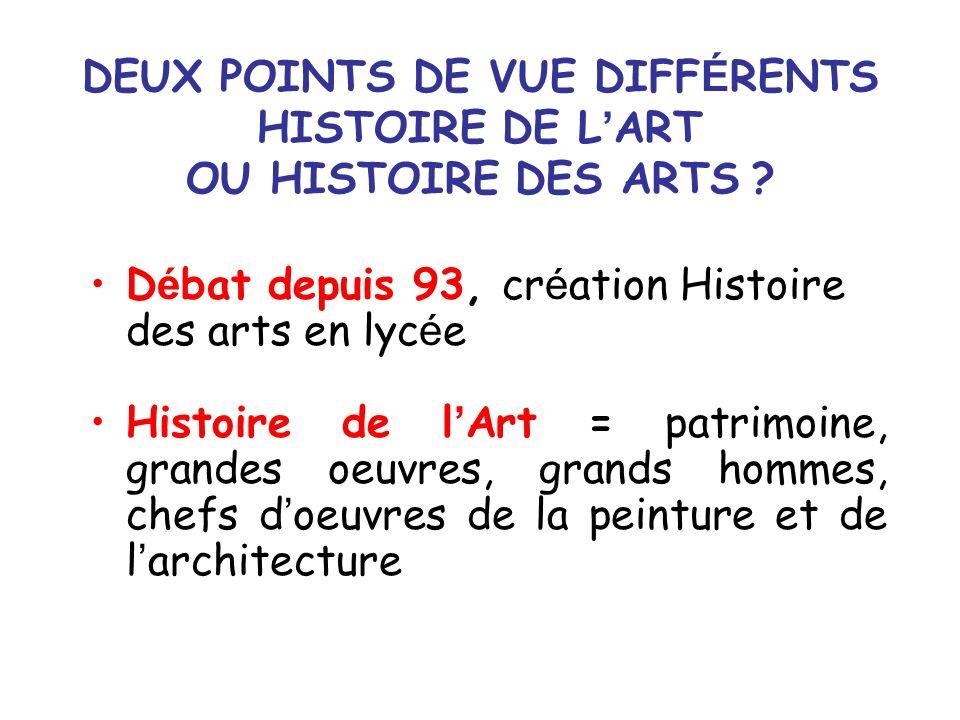DEUX POINTS DE VUE DIFF É RENTS HISTOIRE DE L ART OU HISTOIRE DES ARTS ? D é bat depuis 93, cr é ation Histoire des arts en lyc é e Histoire de l Art