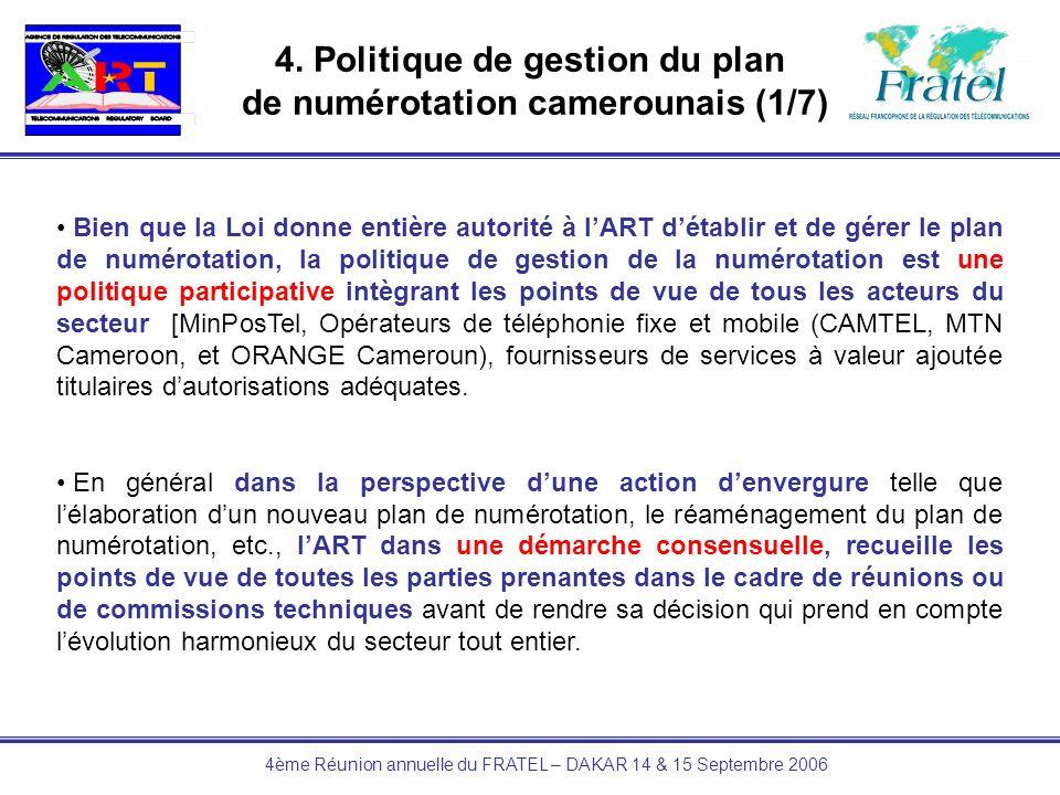 4ème Réunion annuelle du FRATEL – DAKAR 14 & 15 Septembre 2006 4. Politique de gestion du plan de numérotation camerounais (1/7) Bien que la Loi donne