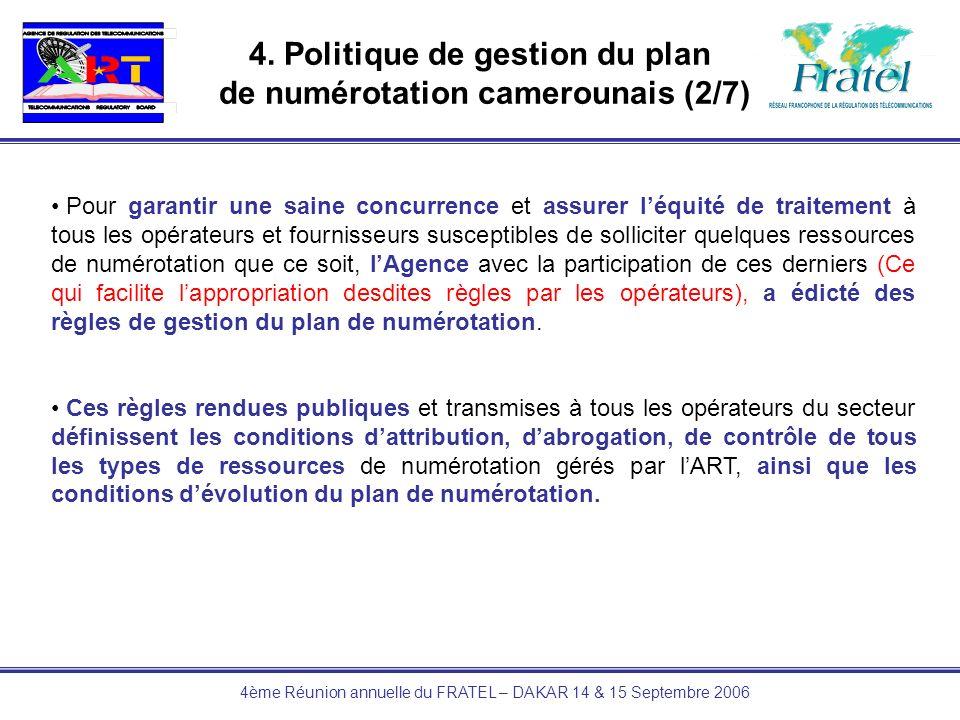 4ème Réunion annuelle du FRATEL – DAKAR 14 & 15 Septembre 2006 4. Politique de gestion du plan de numérotation camerounais (2/7) Pour garantir une sai
