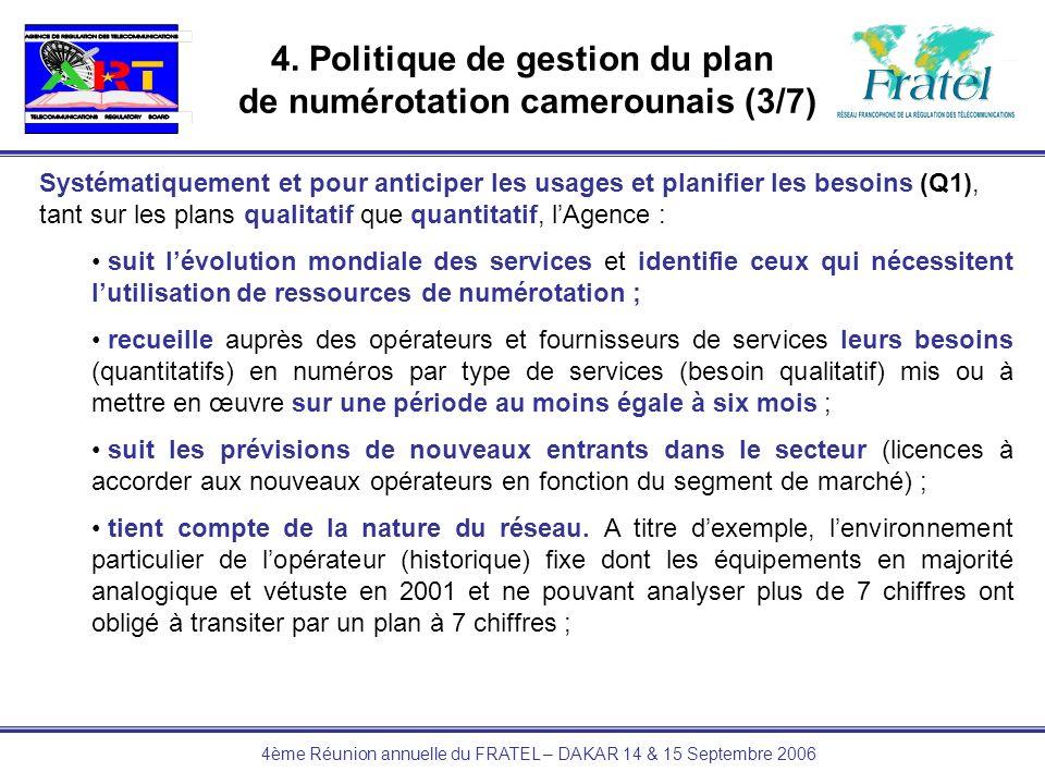 4ème Réunion annuelle du FRATEL – DAKAR 14 & 15 Septembre 2006 4. Politique de gestion du plan de numérotation camerounais (3/7) Systématiquement et p