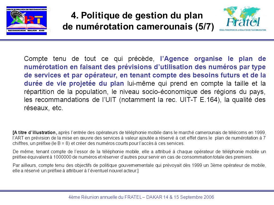 4ème Réunion annuelle du FRATEL – DAKAR 14 & 15 Septembre 2006 4. Politique de gestion du plan de numérotation camerounais (5/7) Compte tenu de tout c