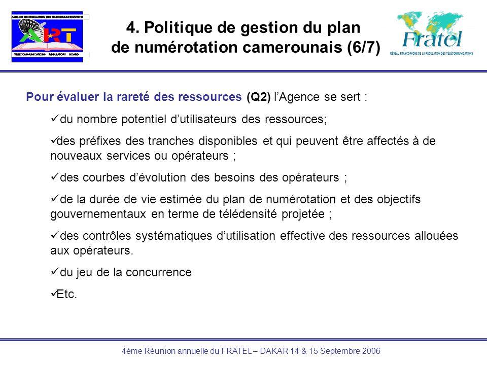 4ème Réunion annuelle du FRATEL – DAKAR 14 & 15 Septembre 2006 4. Politique de gestion du plan de numérotation camerounais (6/7) Pour évaluer la raret