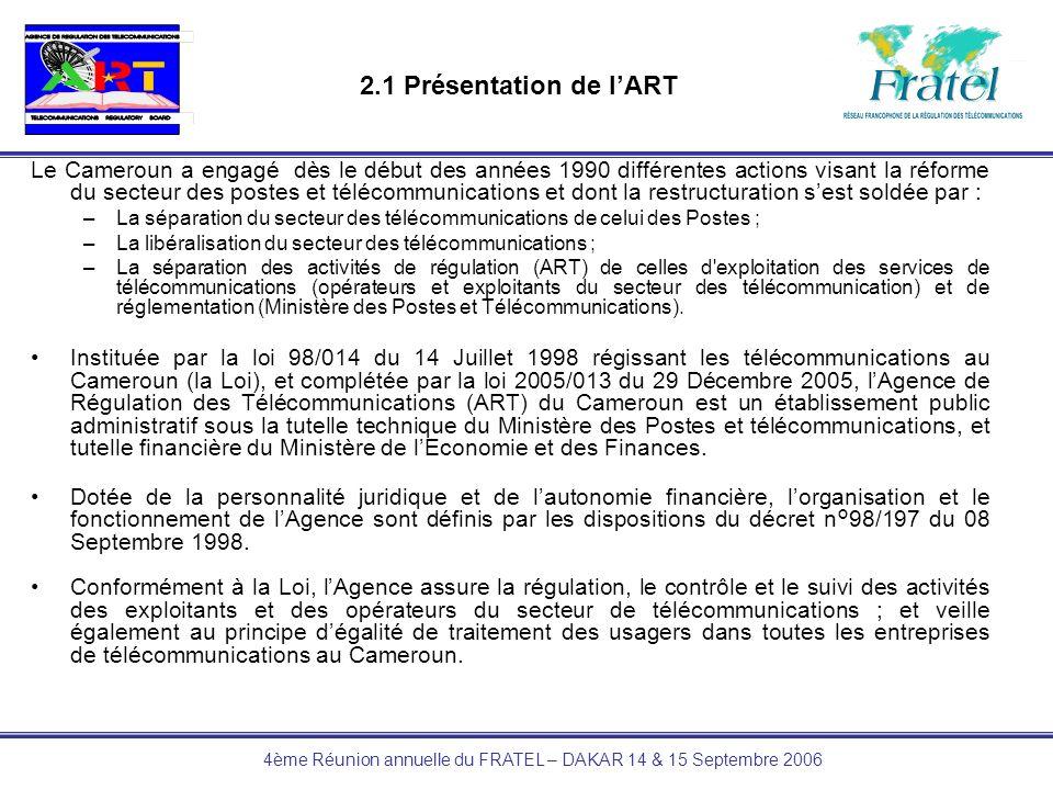 4ème Réunion annuelle du FRATEL – DAKAR 14 & 15 Septembre 2006 2.1 Présentation de lART Le Cameroun a engagé dès le début des années 1990 différentes