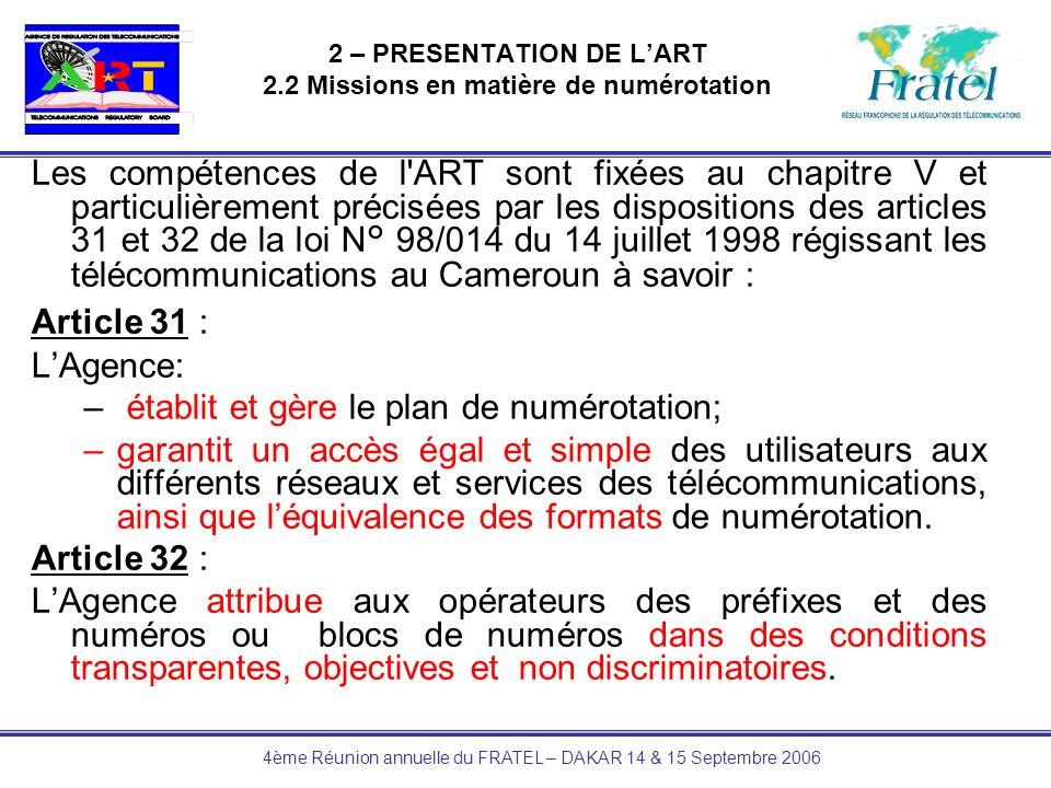 4ème Réunion annuelle du FRATEL – DAKAR 14 & 15 Septembre 2006 2 – PRESENTATION DE LART 2.2 Missions en matière de numérotation Les compétences de l'A