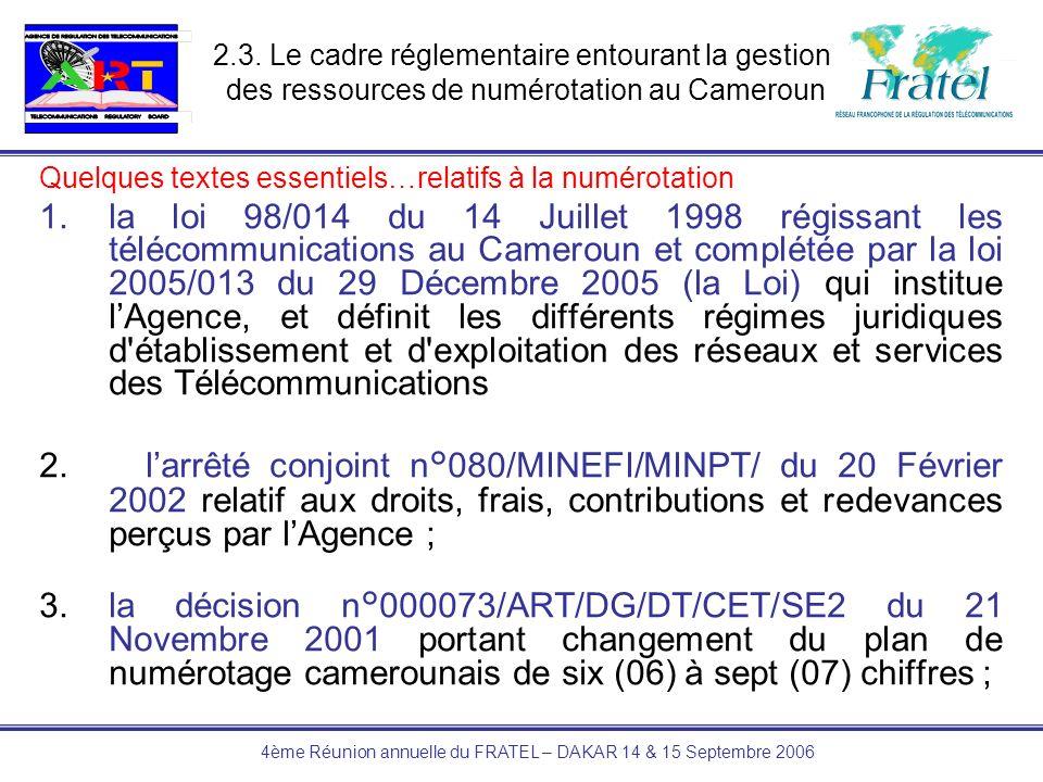 4ème Réunion annuelle du FRATEL – DAKAR 14 & 15 Septembre 2006 2.3. Le cadre réglementaire entourant la gestion des ressources de numérotation au Came