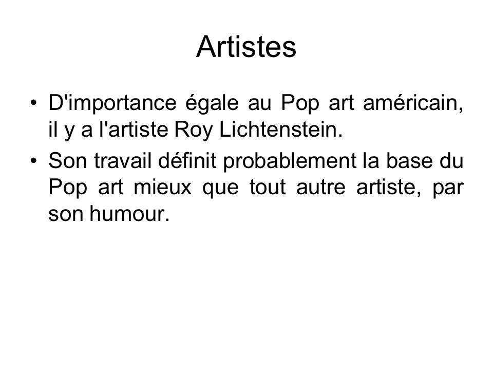 Artistes D'importance égale au Pop art américain, il y a l'artiste Roy Lichtenstein. Son travail définit probablement la base du Pop art mieux que tou