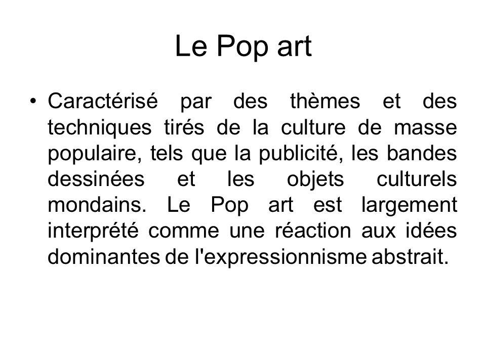 Le Pop art Caractérisé par des thèmes et des techniques tirés de la culture de masse populaire, tels que la publicité, les bandes dessinées et les objets culturels mondains.
