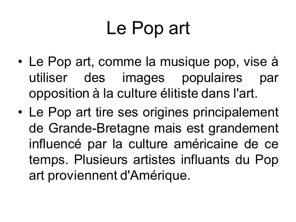 Le Pop art Le Pop art, comme la musique pop, vise à utiliser des images populaires par opposition à la culture élitiste dans l'art. Le Pop art tire se