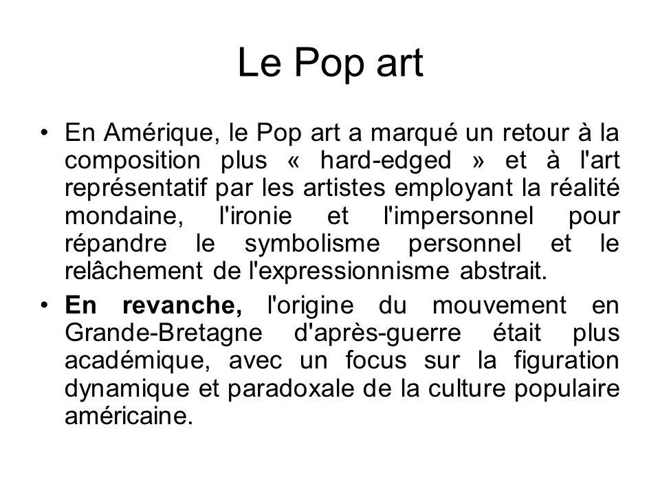Le Pop art En Amérique, le Pop art a marqué un retour à la composition plus « hard-edged » et à l art représentatif par les artistes employant la réalité mondaine, l ironie et l impersonnel pour répandre le symbolisme personnel et le relâchement de l expressionnisme abstrait.