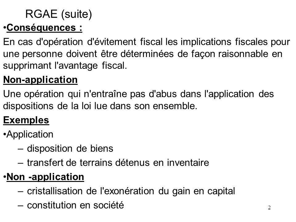 2 RGAE (suite) Conséquences : En cas d opération d évitement fiscal les implications fiscales pour une personne doivent être déterminées de façon raisonnable en supprimant l avantage fiscal.