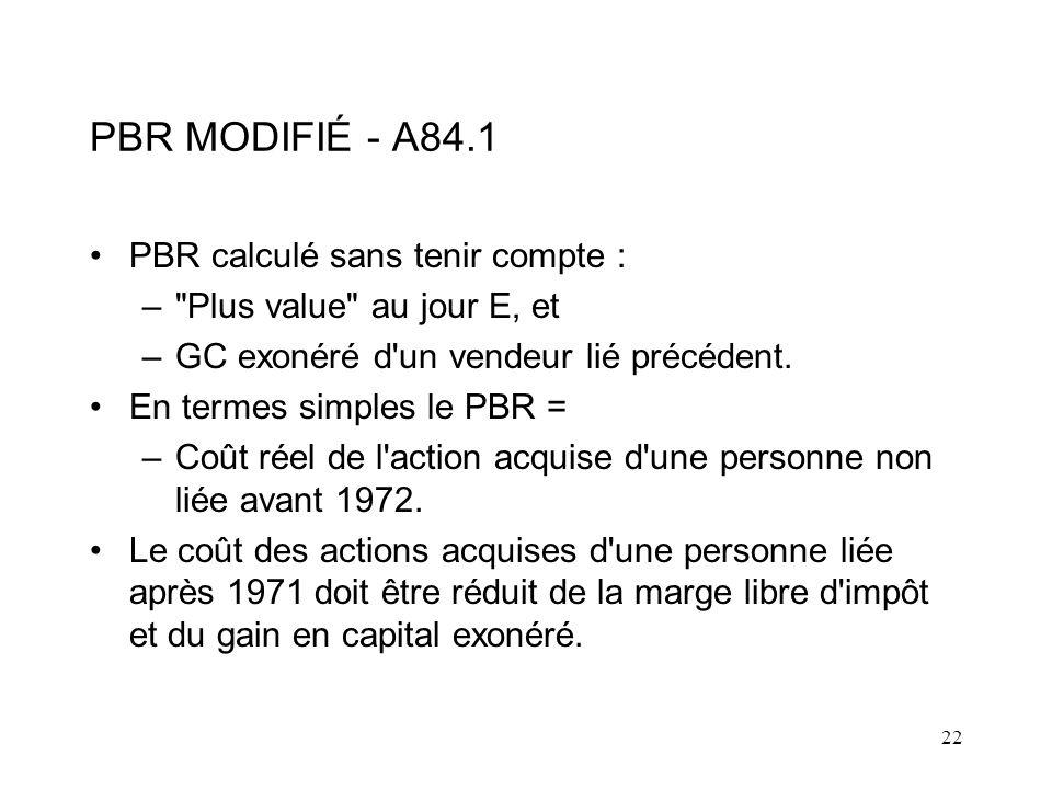 22 PBR MODIFIÉ - A84.1 PBR calculé sans tenir compte : – Plus value au jour E, et –GC exonéré d un vendeur lié précédent.