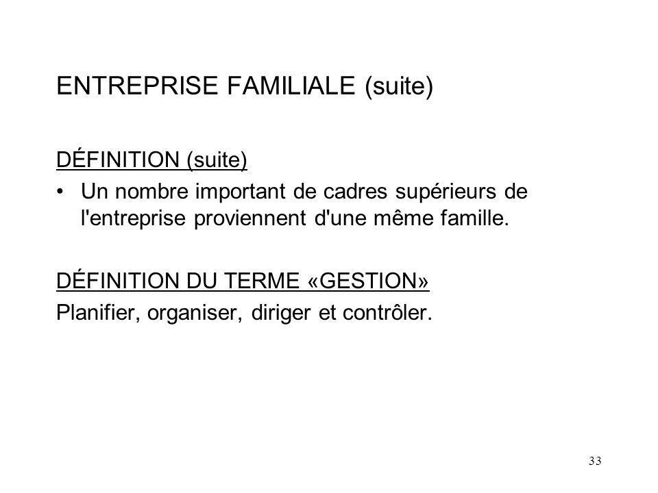 33 ENTREPRISE FAMILIALE (suite) DÉFINITION (suite) Un nombre important de cadres supérieurs de l entreprise proviennent d une même famille.