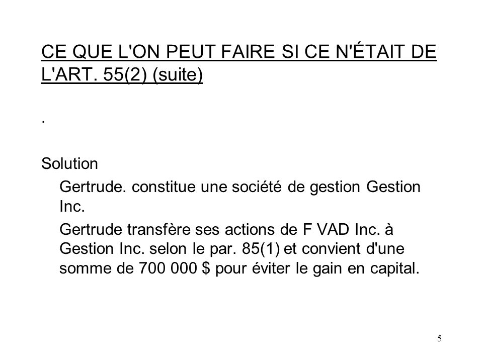 6 CE QUE L ON PEUT FAIRE SI CE N ÉTAIT DE L ART.55(2) (suite) Gertrude 100% Gestion Inc.