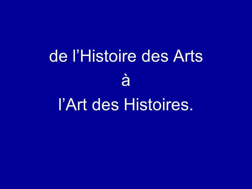 de lHistoire des Arts à lArt des Histoires.