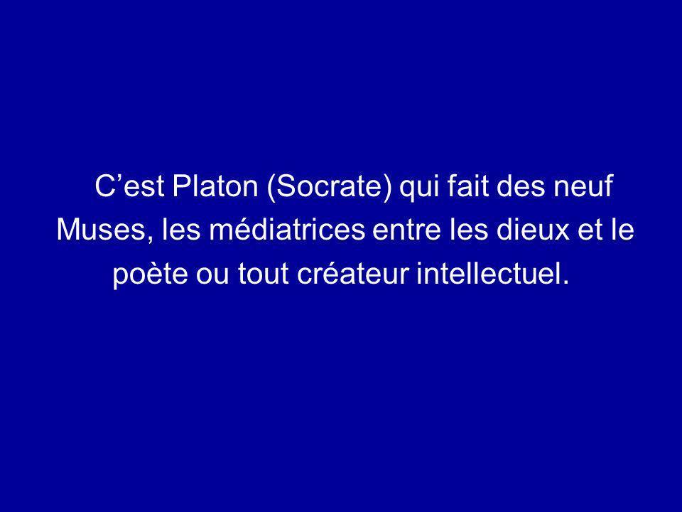 Cest Platon (Socrate) qui fait des neuf Muses, les médiatrices entre les dieux et le poète ou tout créateur intellectuel.