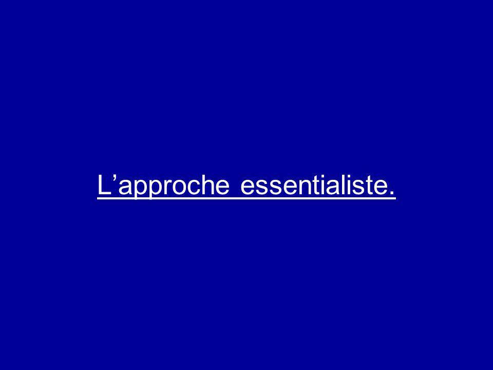 Lapproche essentialiste.
