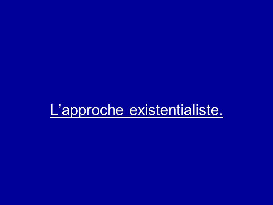 Lapproche existentialiste.