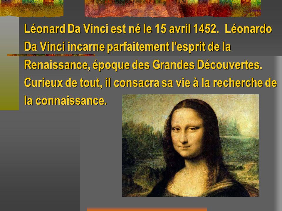 Léonard Da Vinci est né le 15 avril 1452. Léonardo Da Vinci incarne parfaitement l'esprit de la Renaissance, époque des Grandes Découvertes. Curieux d