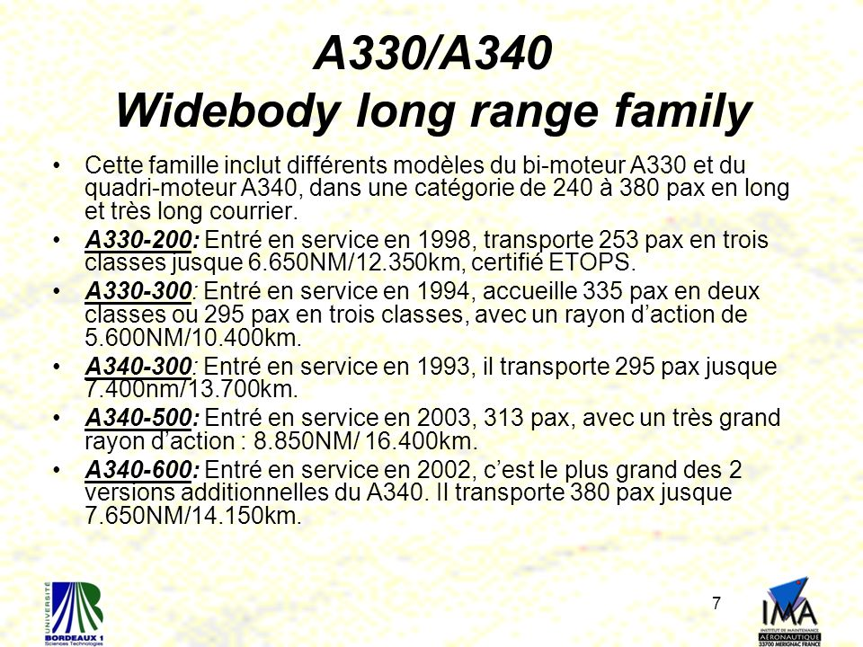 7 A330/A340 Widebody long range family Cette famille inclut différents modèles du bi-moteur A330 et du quadri-moteur A340, dans une catégorie de 240 à