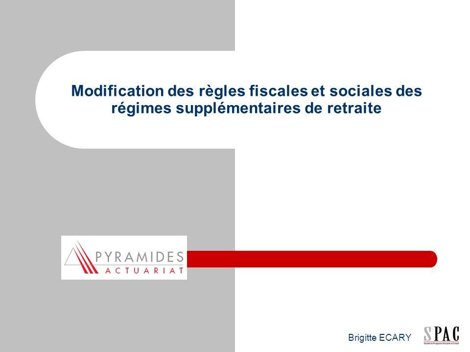Brigitte ECARY Modification des règles fiscales et sociales des régimes supplémentaires de retraite
