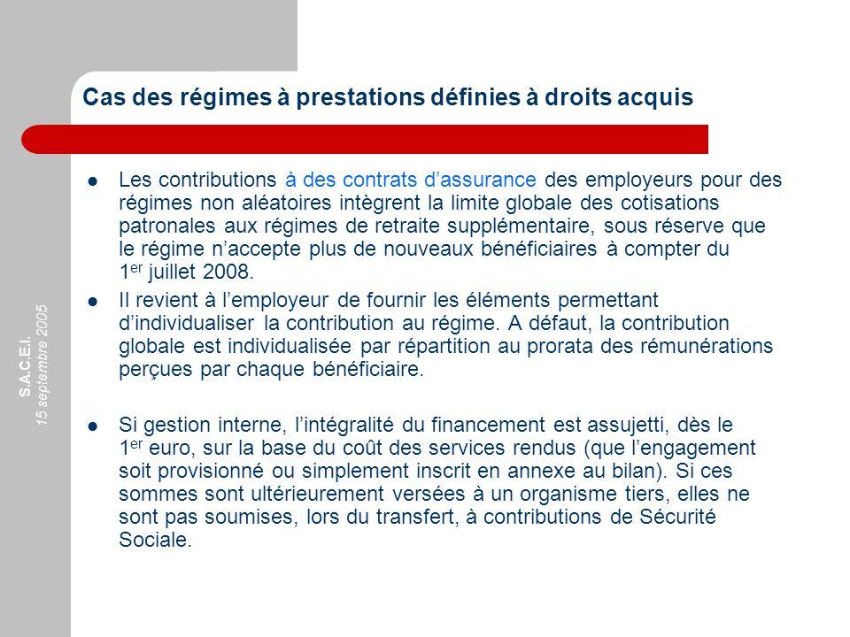 S.A.C.E.I. 15 septembre 2005 Cas des régimes à prestations définies à droits acquis Les contributions à des contrats dassurance des employeurs pour de