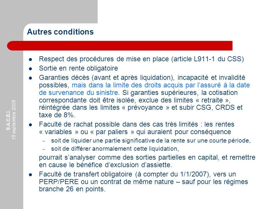 S.A.C.E.I. 15 septembre 2005 Autres conditions Respect des procédures de mise en place (article L911-1 du CSS) Sortie en rente obligatoire Garanties d