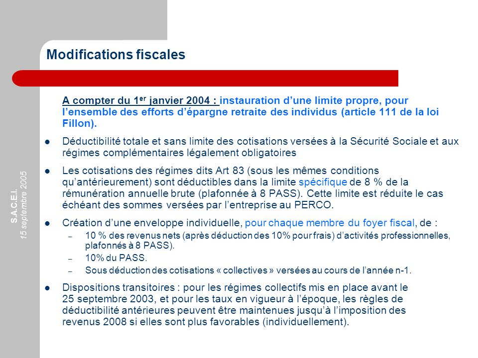 S.A.C.E.I. 15 septembre 2005 Modifications fiscales A compter du 1 er janvier 2004 : instauration dune limite propre, pour lensemble des efforts dépar