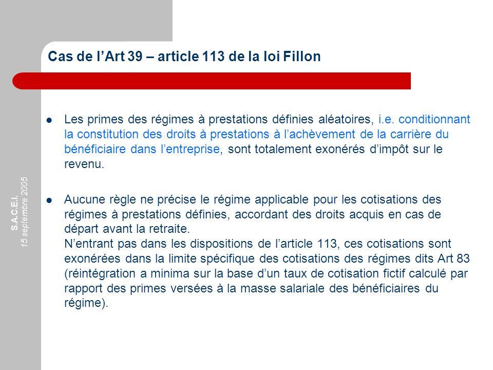 S.A.C.E.I. 15 septembre 2005 Cas de lArt 39 – article 113 de la loi Fillon Les primes des régimes à prestations définies aléatoires, i.e. conditionnan