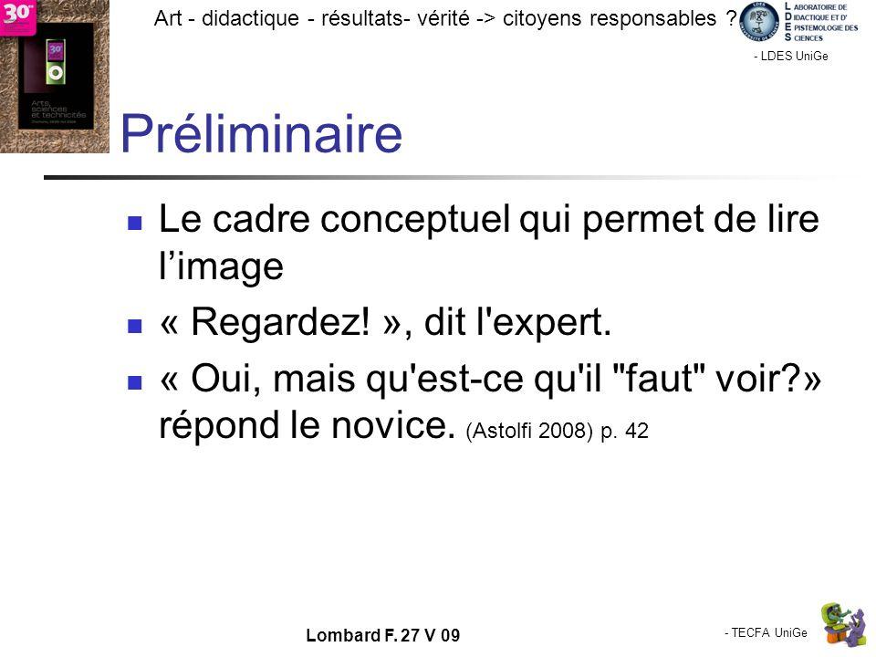 - TECFA UniGe Art - didactique - résultats- vérité -> citoyens responsables ? Chamonix - LDES UniGe Lombard F. 27 V 09 Préliminaire Le cadre conceptue