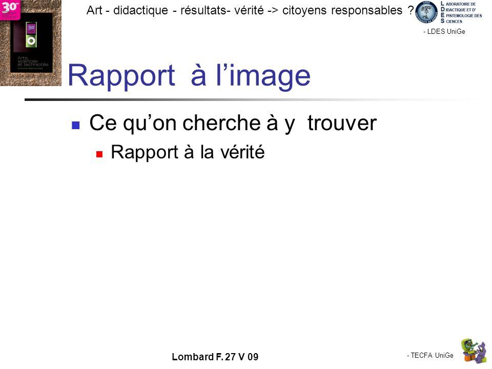 - TECFA UniGe Art - didactique - résultats- vérité -> citoyens responsables ? Chamonix - LDES UniGe Lombard F. 27 V 09 Rapport à limage Ce quon cherch