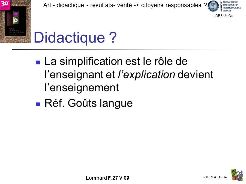 - TECFA UniGe Art - didactique - résultats- vérité -> citoyens responsables ? Chamonix - LDES UniGe Lombard F. 27 V 09 Didactique ? La simplification