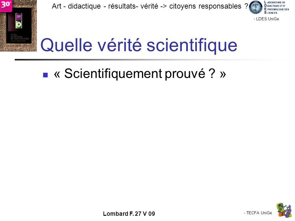 - TECFA UniGe Art - didactique - résultats- vérité -> citoyens responsables ? Chamonix - LDES UniGe Lombard F. 27 V 09 Quelle vérité scientifique « Sc