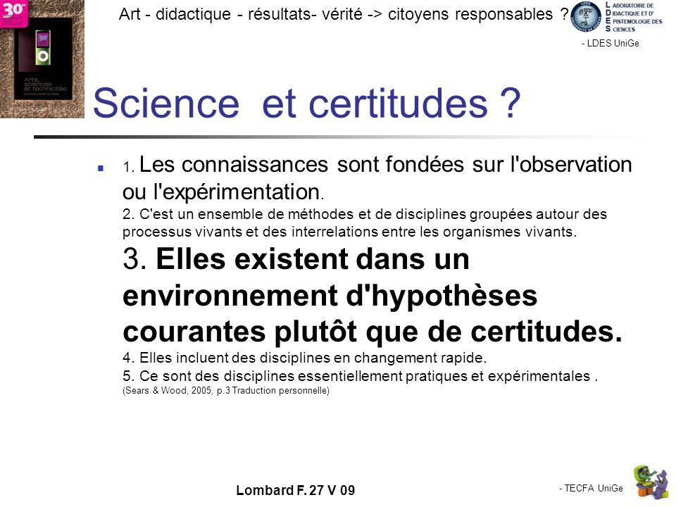 - TECFA UniGe Art - didactique - résultats- vérité -> citoyens responsables ? Chamonix - LDES UniGe Lombard F. 27 V 09 Science et certitudes ? 1. Les