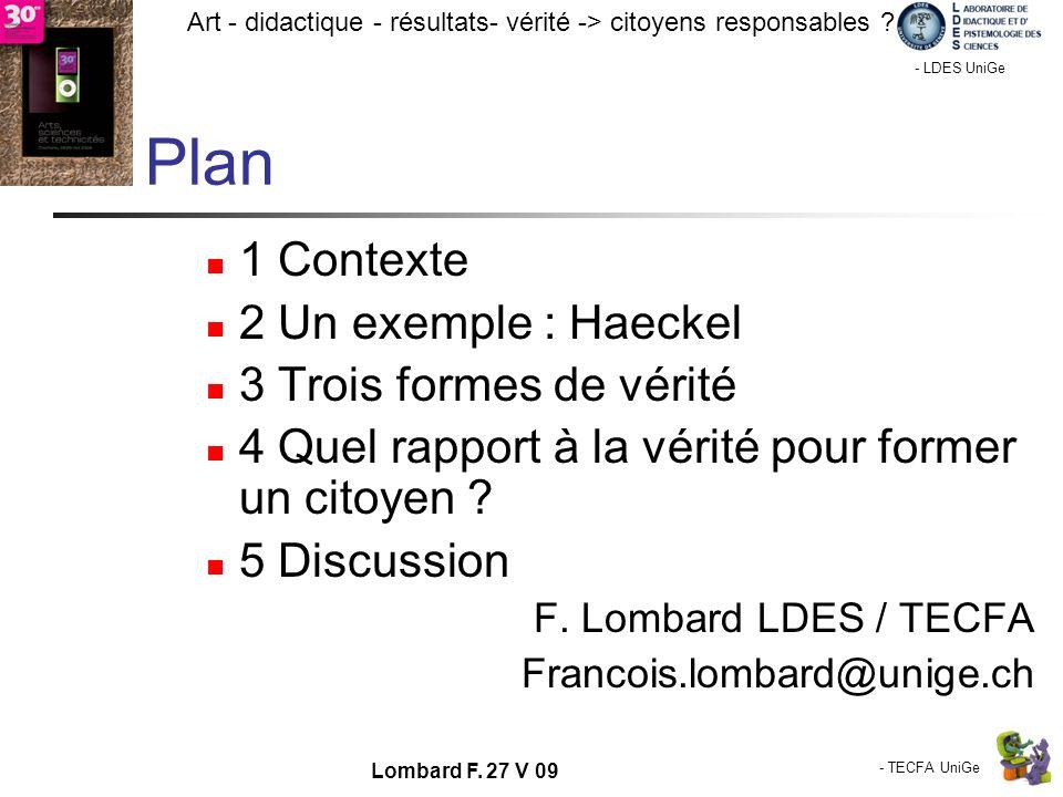 - TECFA UniGe Art - didactique - résultats- vérité -> citoyens responsables ? Chamonix - LDES UniGe Lombard F. 27 V 09 Plan 1 Contexte 2 Un exemple :