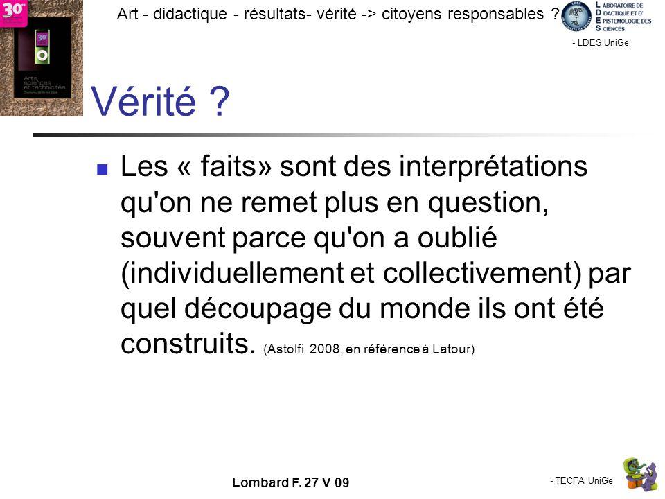 - TECFA UniGe Art - didactique - résultats- vérité -> citoyens responsables ? Chamonix - LDES UniGe Lombard F. 27 V 09 Vérité ? Les « faits» sont des