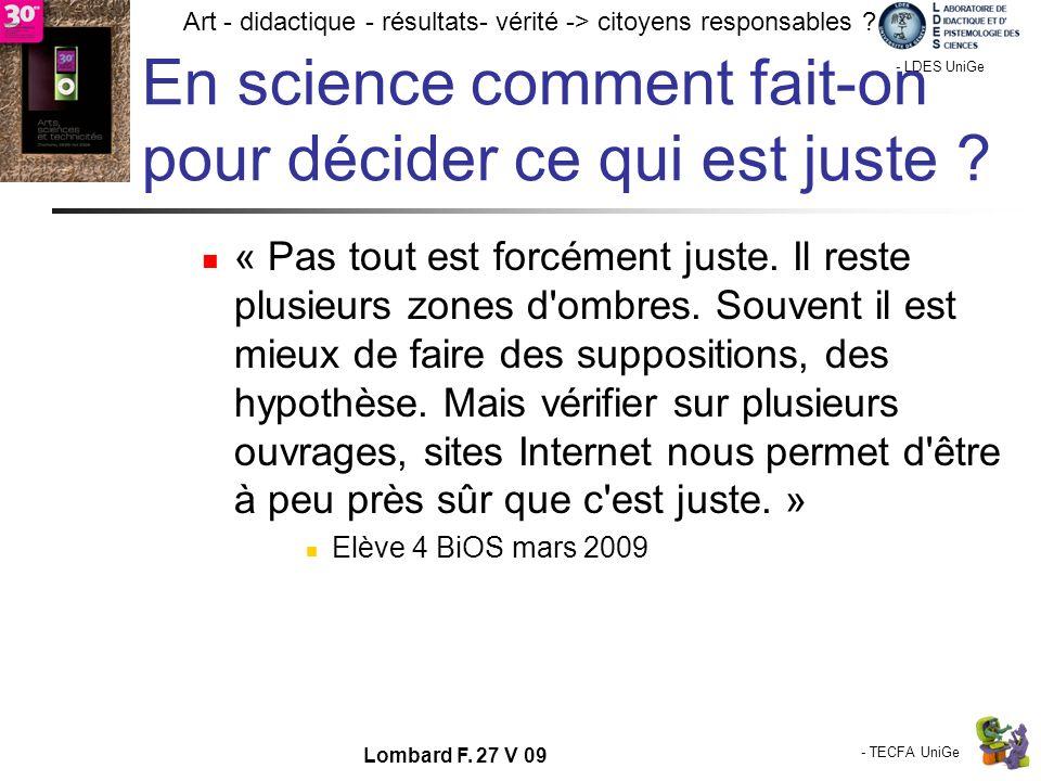 - TECFA UniGe Art - didactique - résultats- vérité -> citoyens responsables ? Chamonix - LDES UniGe Lombard F. 27 V 09 En science comment fait-on pour