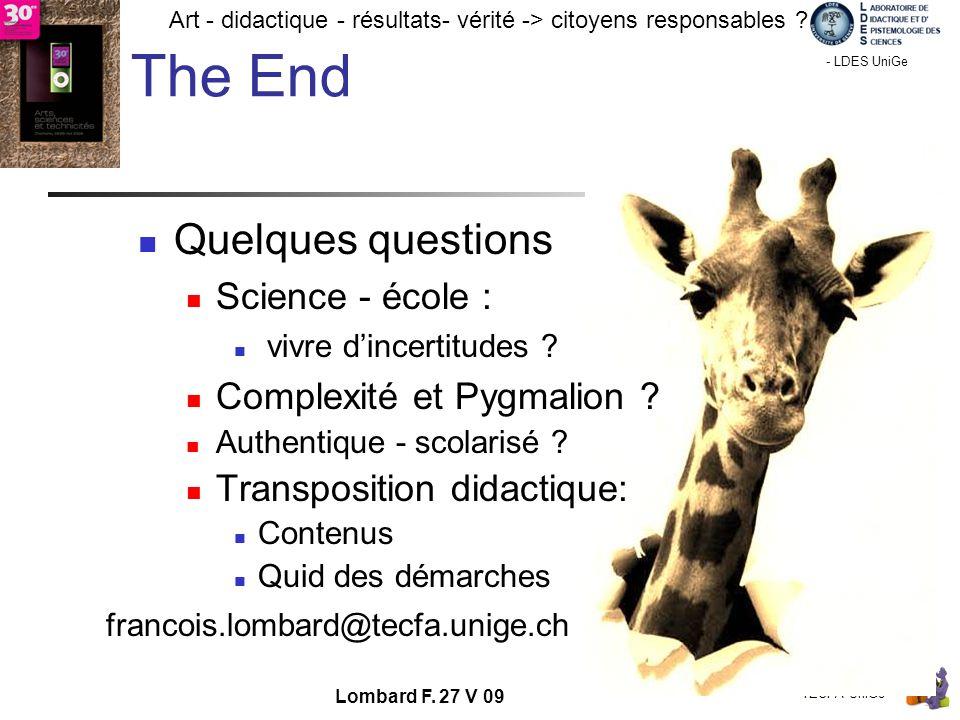 - TECFA UniGe Art - didactique - résultats- vérité -> citoyens responsables ? Chamonix - LDES UniGe Lombard F. 27 V 09 The End Quelques questions Scie