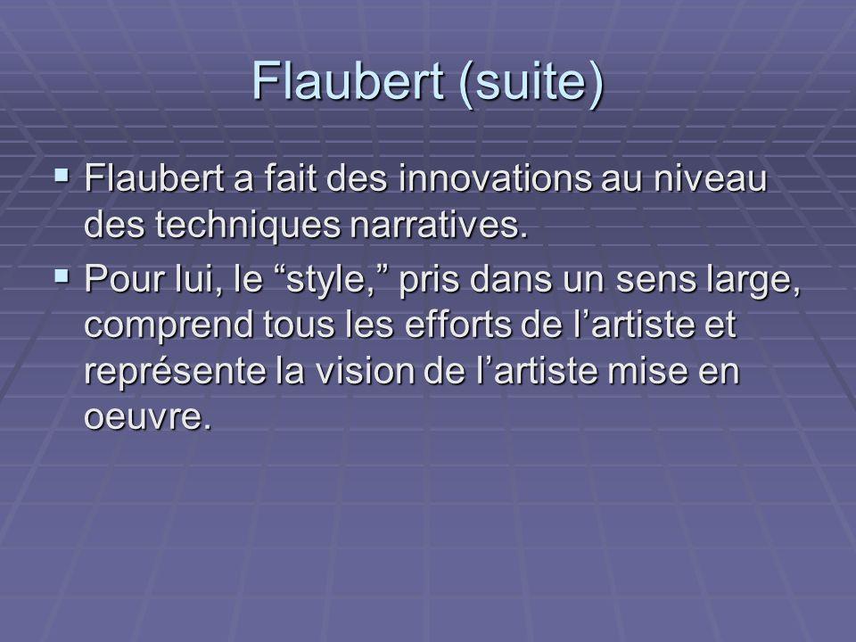 Flaubert (suite) Flaubert a fait des innovations au niveau des techniques narratives. Flaubert a fait des innovations au niveau des techniques narrati