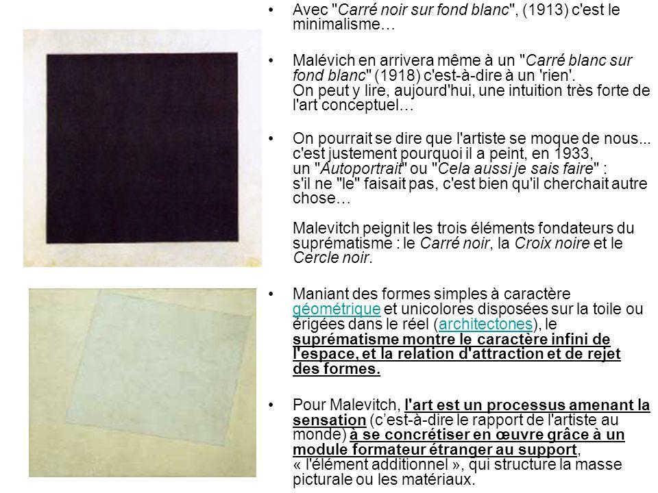 Avec Carré noir sur fond blanc , (1913) c est le minimalisme… Malévich en arrivera même à un Carré blanc sur fond blanc (1918) c est-à-dire à un rien .