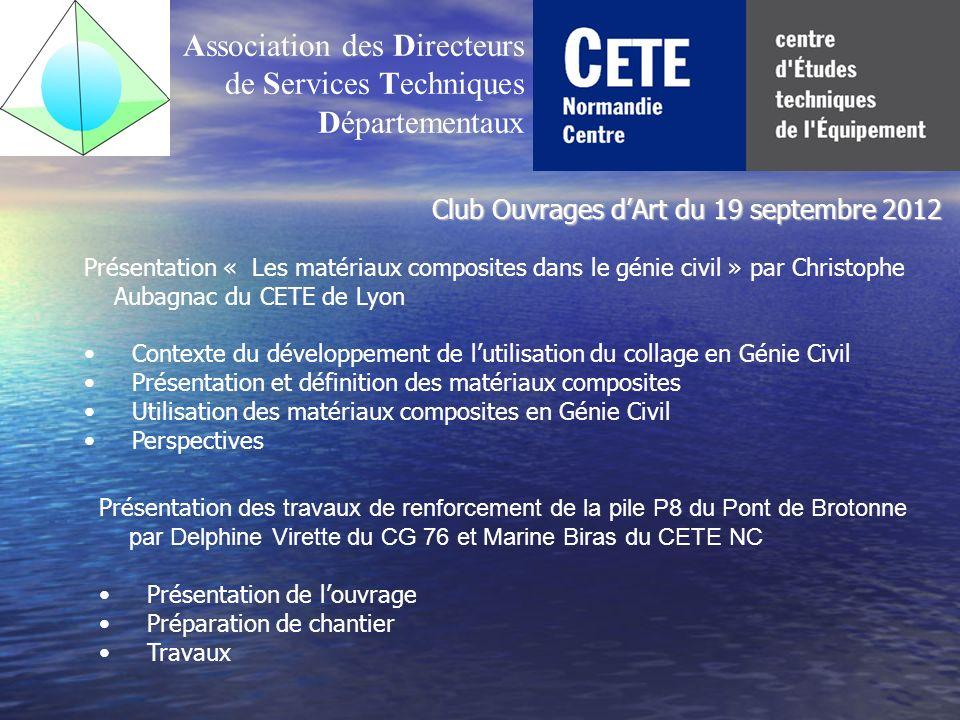 Club Ouvrages dArt du 19 septembre 2012 Association des Directeurs de Services Techniques Départementaux Présentation « Les matériaux composites dans