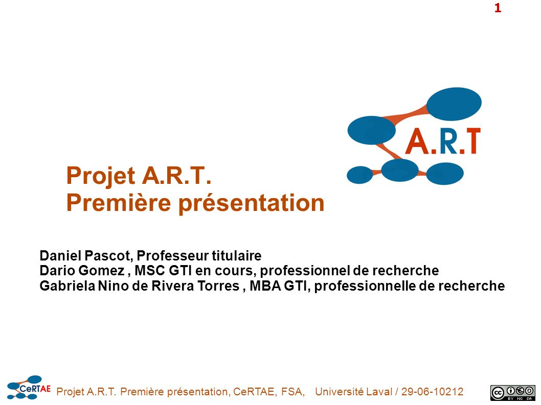 Projet A.R.T. Première présentation, CeRTAE, FSA, Université Laval / 29-06-10212 1 Projet A.R.T. Première présentation Daniel Pascot, Professeur titul