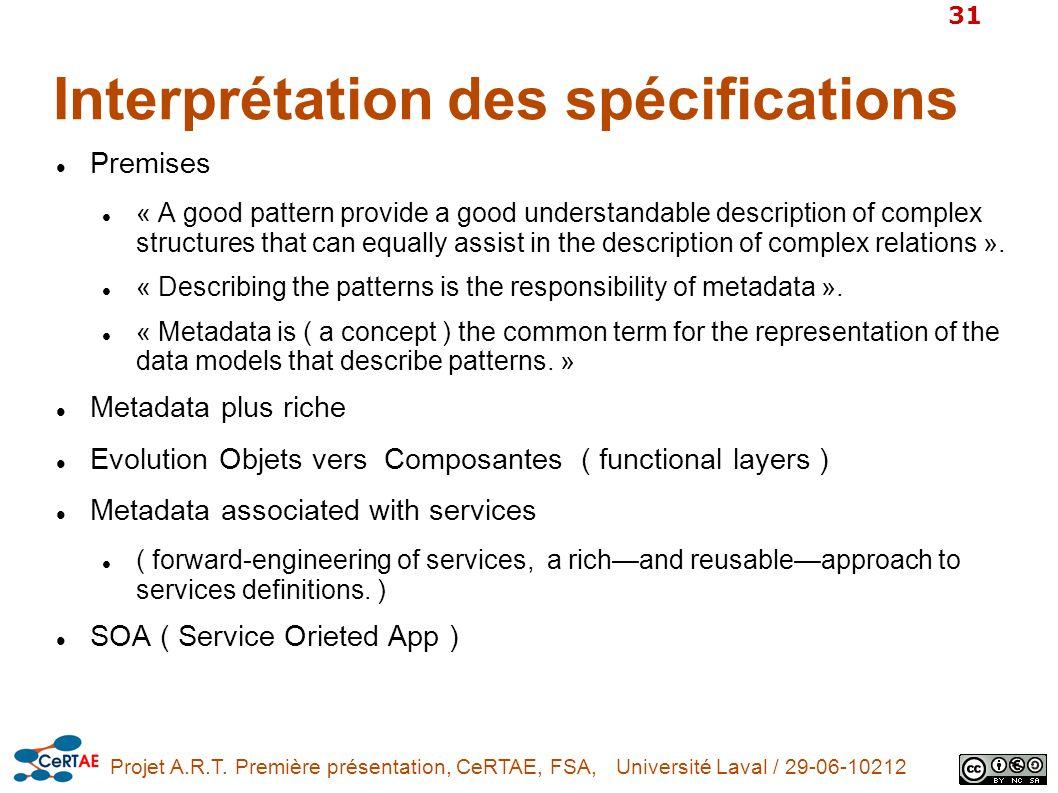 Projet A.R.T. Première présentation, CeRTAE, FSA, Université Laval / 29-06-10212 31 Interprétation des spécifications Premises « A good pattern provid