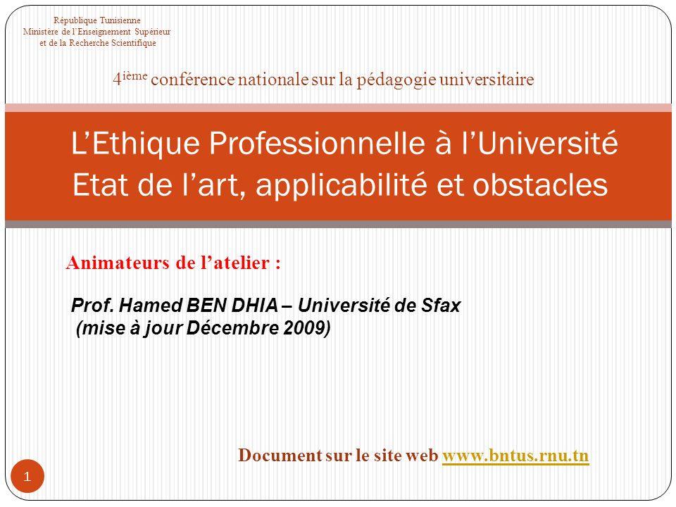 1 LEthique Professionnelle à lUniversité Etat de lart, applicabilité et obstacles Prof. Hamed BEN DHIA – Université de Sfax (mise à jour Décembre 2009