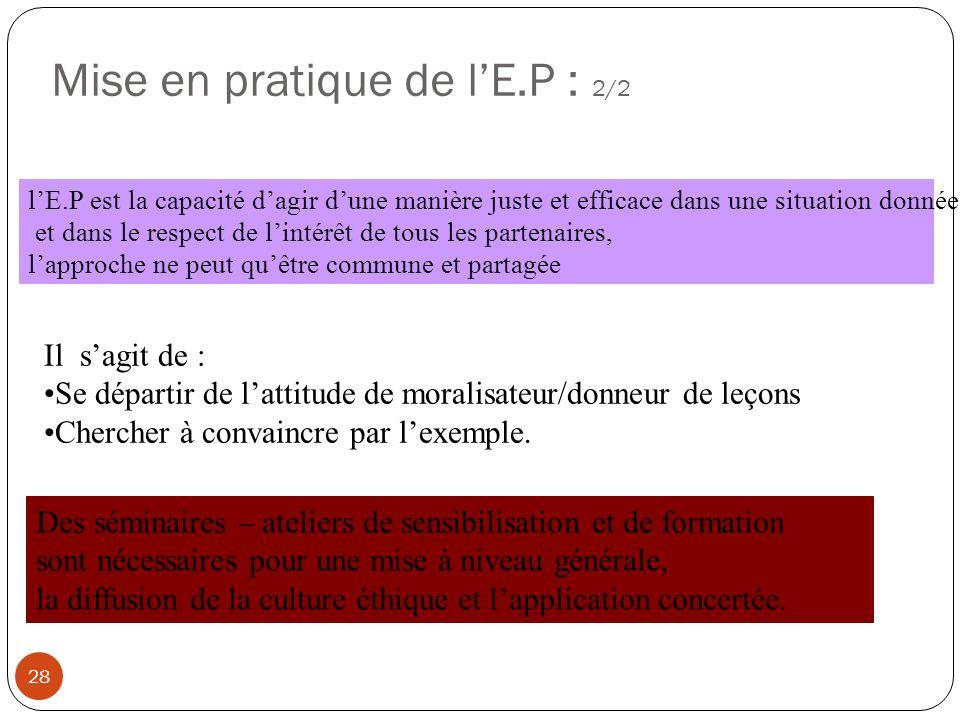 Mise en pratique de lE.P : 2/2 28 lE.P est la capacité dagir dune manière juste et efficace dans une situation donnée et dans le respect de lintérêt d
