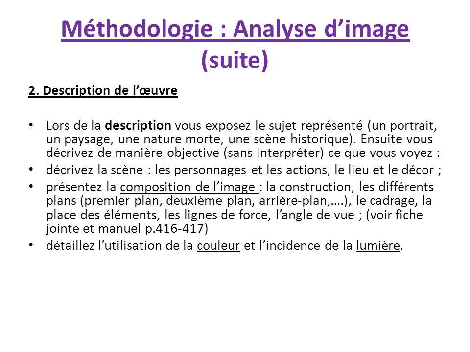Méthodologie : Analyse dimage (suite) 2. Description de lœuvre Lors de la description vous exposez le sujet représenté (un portrait, un paysage, une n