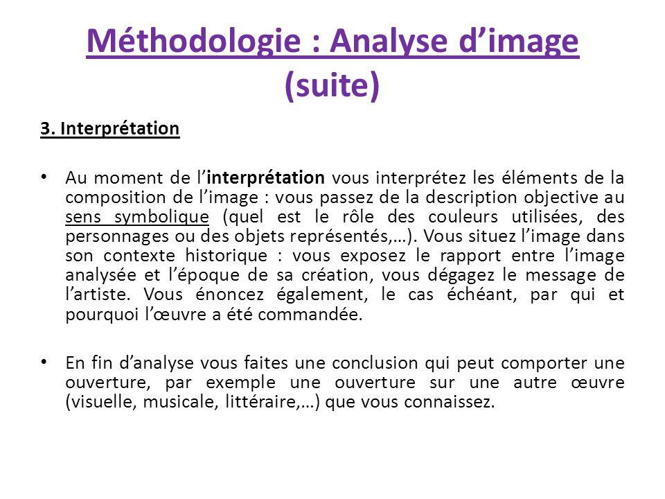 Méthodologie : Analyse dimage (suite) 3. Interprétation Au moment de linterprétation vous interprétez les éléments de la composition de limage : vous